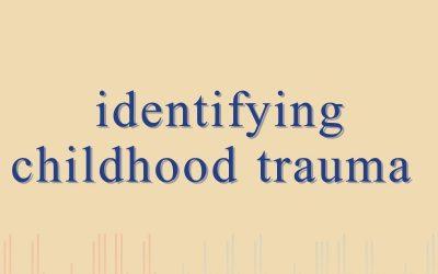 Episode 71 – Identifying Childhood Trauma