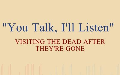 """Episode 47 – """"You Talk, I'll Listen"""": Visiting The Dead After They're Gone"""