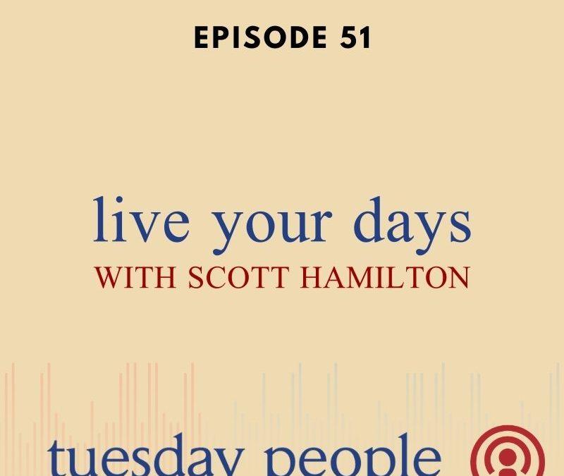 Episode 51 – Live Your Days With Scott Hamilton
