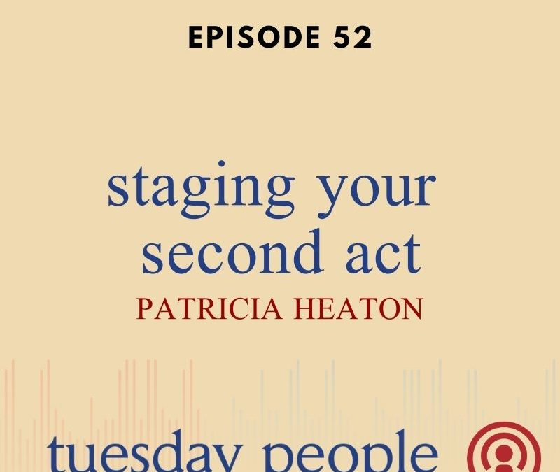 Episode 52 – Staging Your Second Act, With Patricia Heaton