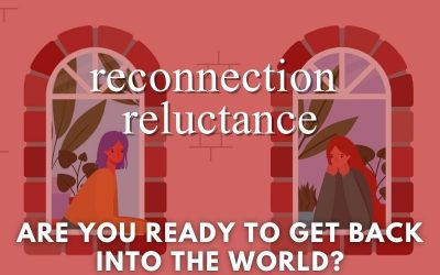 Episode 74 – Reconnection Reluctance: Are You Ready to Get Back into the World?