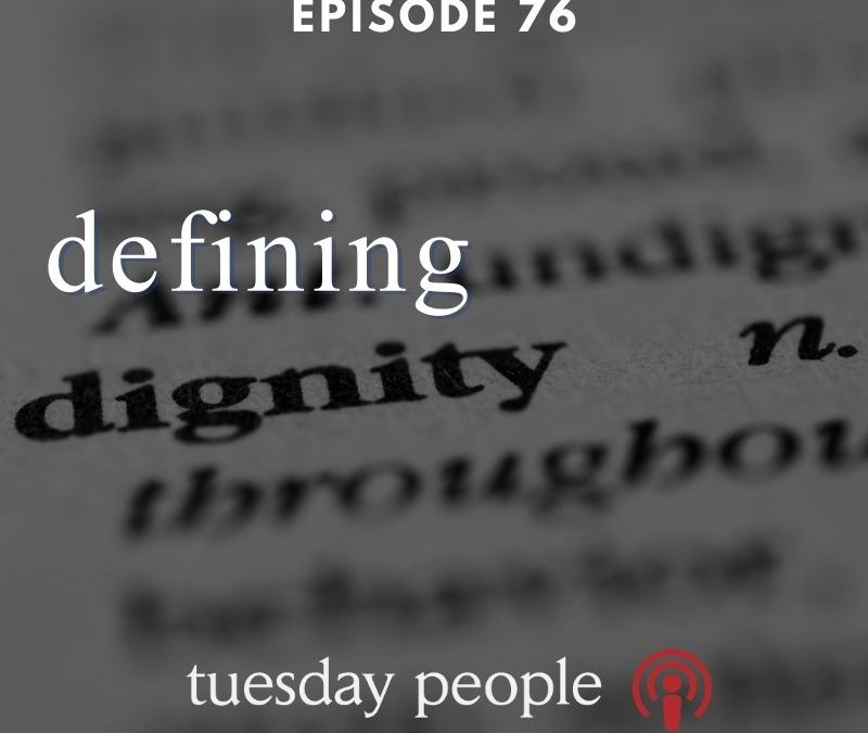 Episode 76 – Defining Dignity