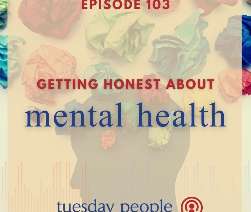Episode 103 – Getting Honest About Mental Health