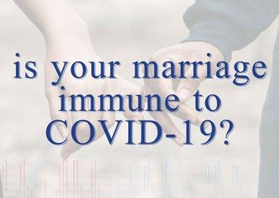 Episode 99 – Is Your Marriage Immune to COVID?