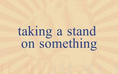 Episode 39 – Taking A Stand On Something