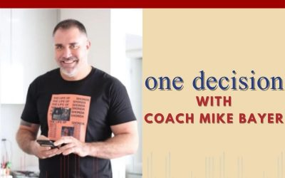 Episode 58 – One Decision With Coach Mike Bayer