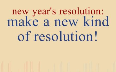 Episode 10 – New Year's Resolution: Make A New Kind Of Resolution!