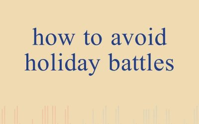 Episode 9 – How to Avoid Holiday Battles