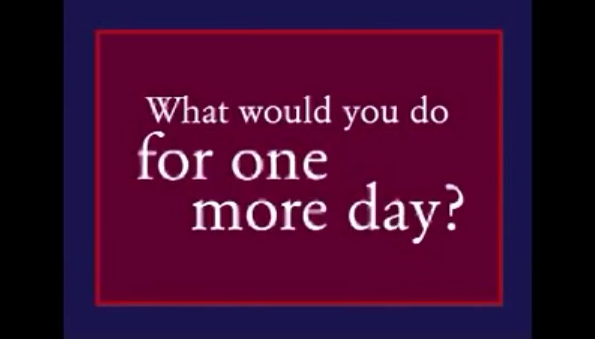 What Would You Do For One More Day?